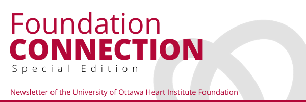 Foundation CONNECTION Special Edition - Newsletter of the University of Ottawa Heart Institute Foundation